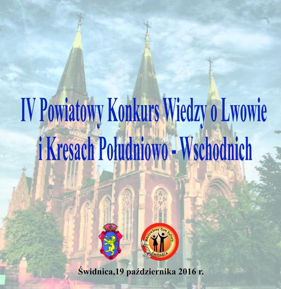 IV Powiatowy Konkurs Wiedzy o Lwowie i Kresach Południowo-Wschodnich 19 października 2016r.