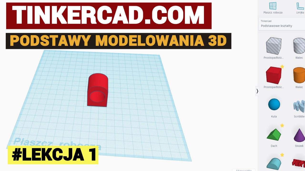Lekcja 1 - Tinkercad.com - podstawy modelowania 3D
