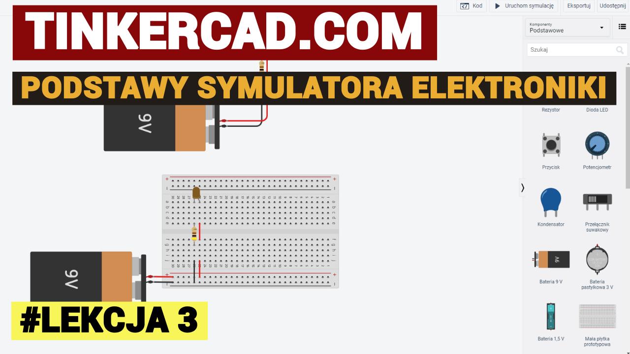 Lekcja 3 - Tinkercad.com - podstawy symulatora elektroniki
