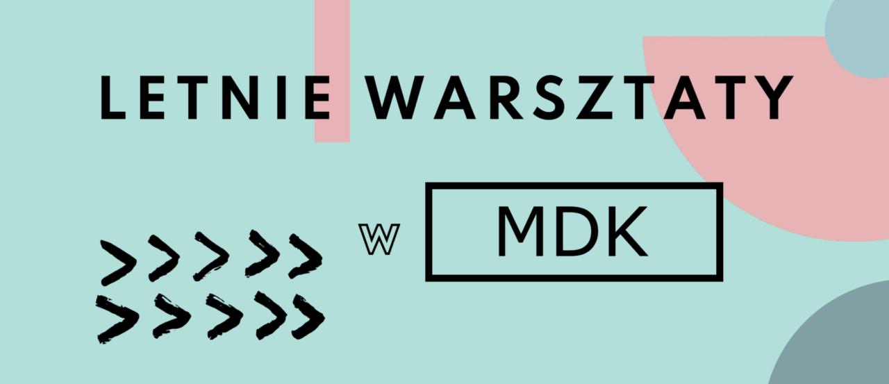 Warsztaty Letnie w MDK Świdnica 2021 !!!